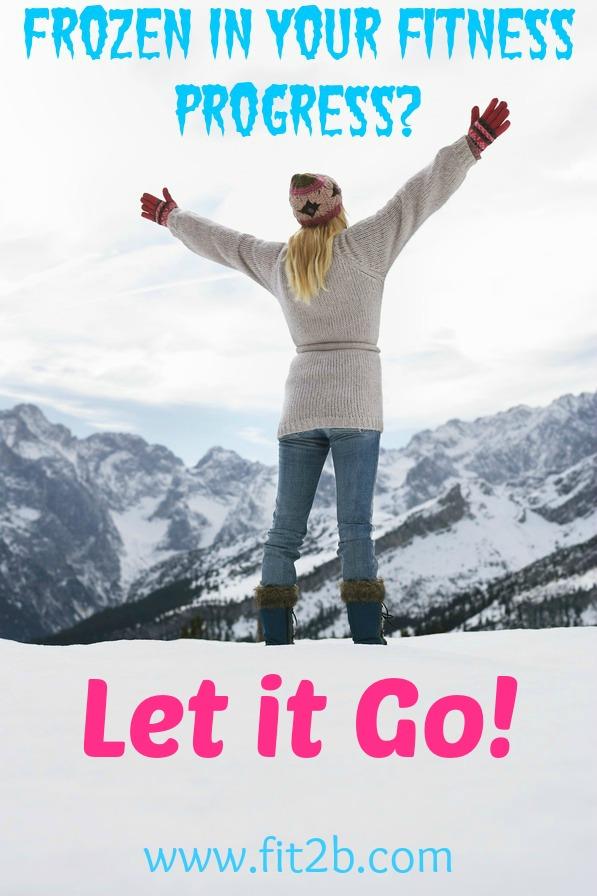 Frozen in your fitness progress?  Let. It. Go!  - Fit2b